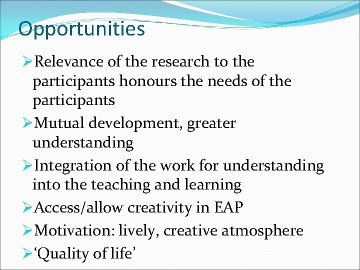Opportunities ØRelevance of the research to the participants honours the needs of the participants