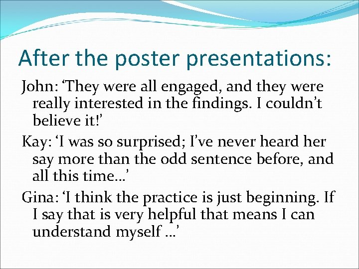 After the poster presentations: John: 'They were all engaged, and they were really interested