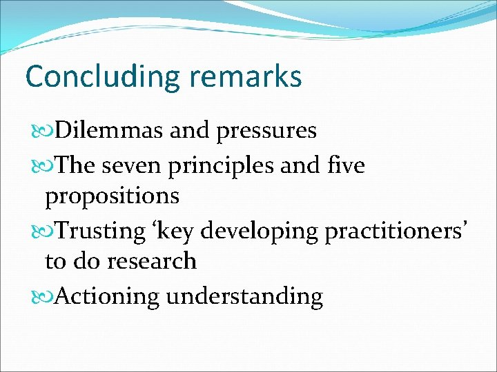 Concluding remarks Dilemmas and pressures The seven principles and five propositions Trusting 'key developing