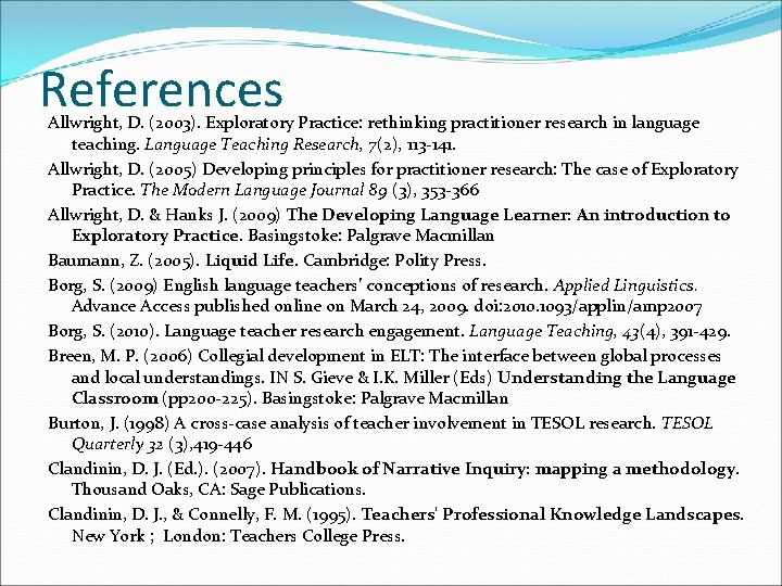 References Allwright, D. (2003). Exploratory Practice: rethinking practitioner research in language teaching. Language Teaching