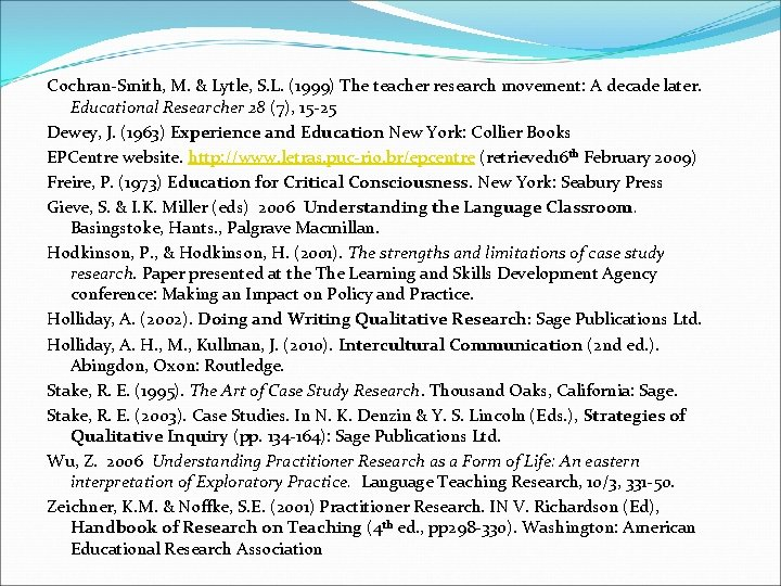Cochran-Smith, M. & Lytle, S. L. (1999) The teacher research movement: A decade later.