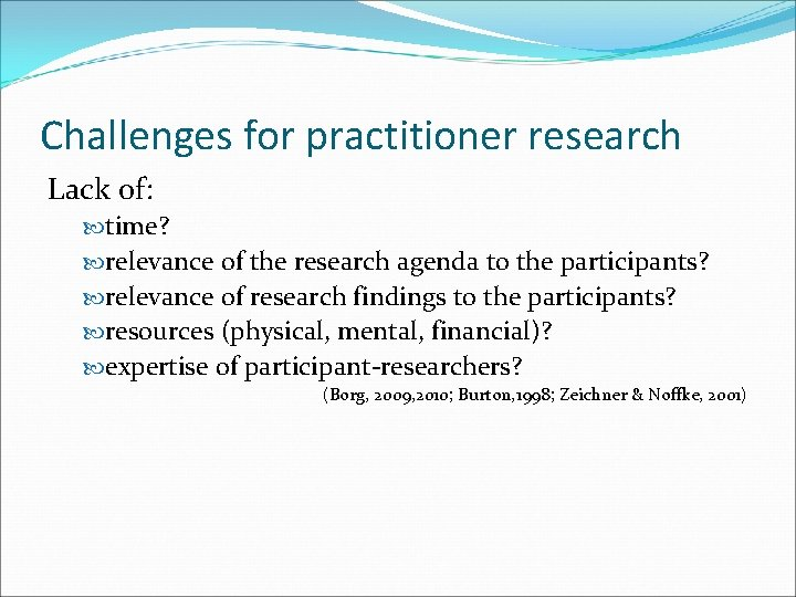 Challenges for practitioner research Lack of: time? relevance of the research agenda to the