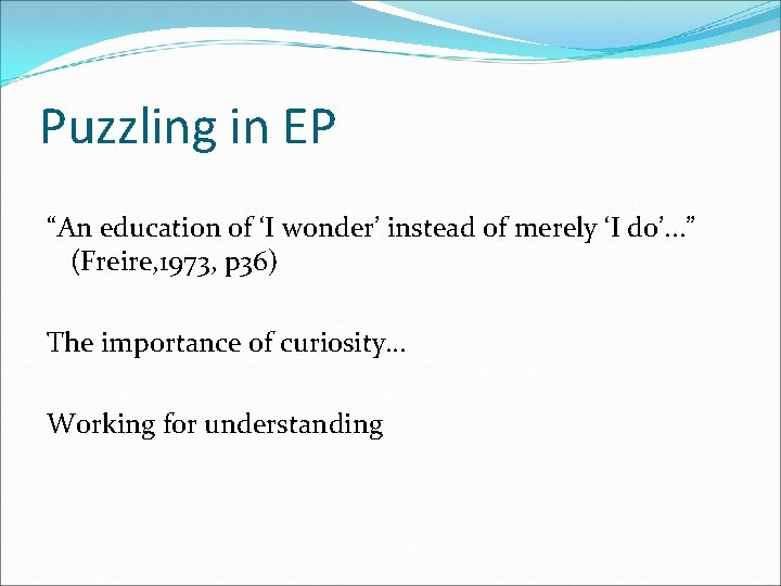 """Puzzling in EP """"An education of 'I wonder' instead of merely 'I do'. ."""