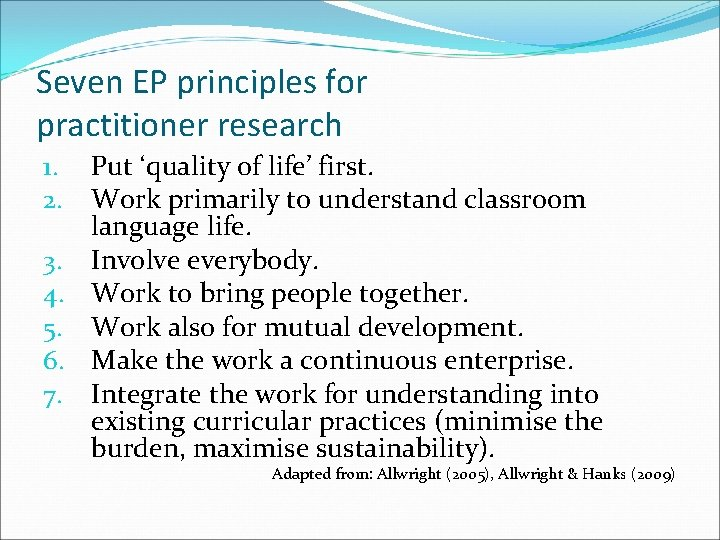 Seven EP principles for practitioner research Put 'quality of life' first. Work primarily to
