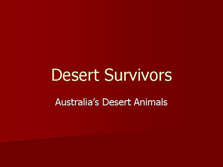 Desert Survivors Australia's Desert Animals