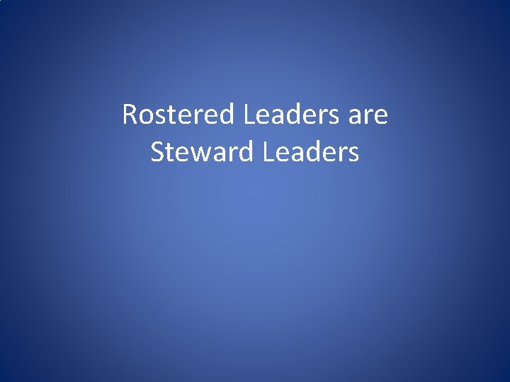 Rostered Leaders are Steward Leaders