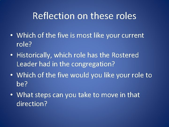 Reflection on these roles • Which of the five is most like your current