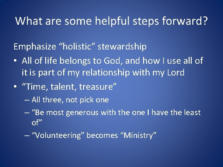"""What are some helpful steps forward? Emphasize """"holistic"""" stewardship • All of life belongs"""