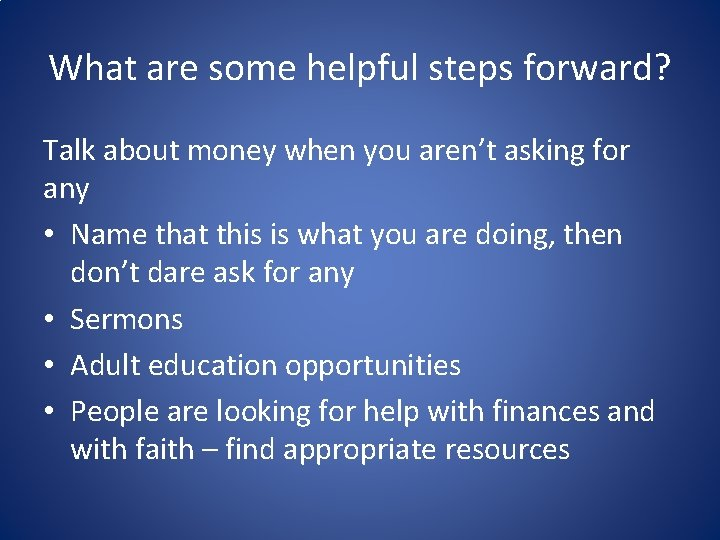 What are some helpful steps forward? Talk about money when you aren't asking for