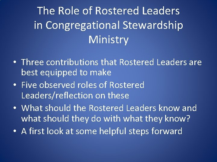 The Role of Rostered Leaders in Congregational Stewardship Ministry • Three contributions that Rostered