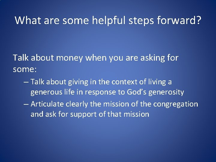 What are some helpful steps forward? Talk about money when you are asking for