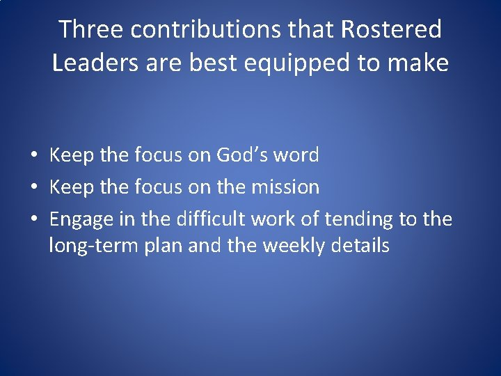 Three contributions that Rostered Leaders are best equipped to make • Keep the focus