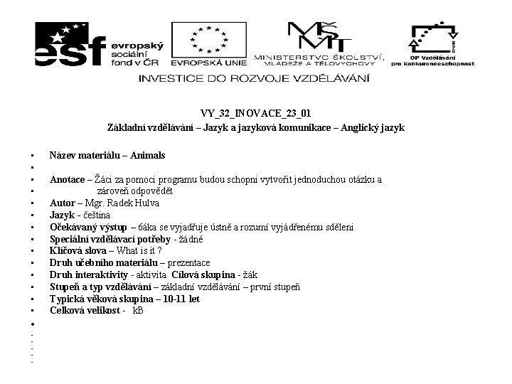 VY_32_INOVACE_23_01 Základní vzdělávání – Jazyk a jazyková komunikace – Anglický jazyk • • •