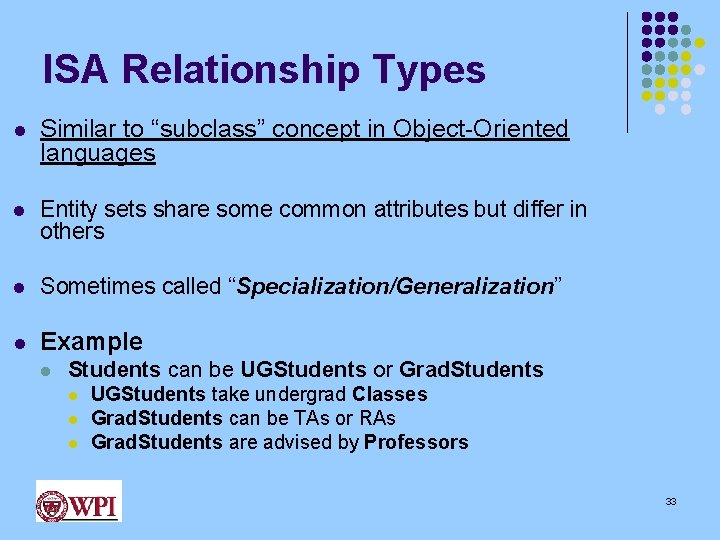 """ISA Relationship Types l Similar to """"subclass"""" concept in Object-Oriented languages l Entity sets"""