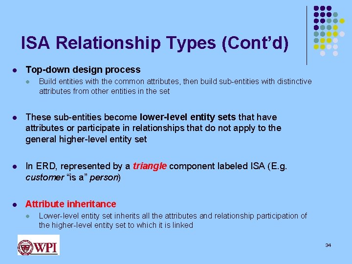 ISA Relationship Types (Cont'd) l Top-down design process l Build entities with the common