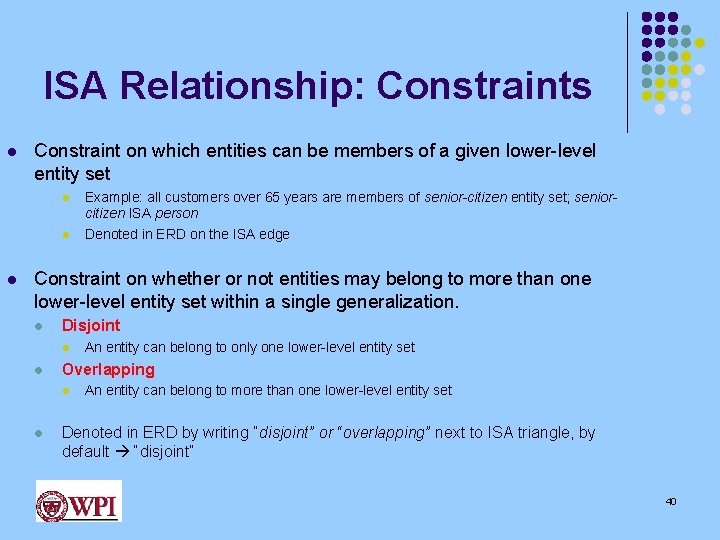 ISA Relationship: Constraints l Constraint on which entities can be members of a given