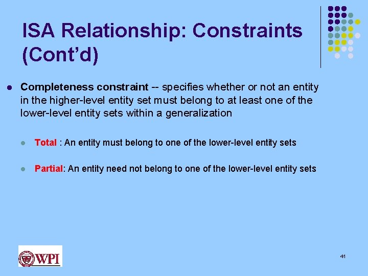 ISA Relationship: Constraints (Cont'd) l Completeness constraint -- specifies whether or not an entity