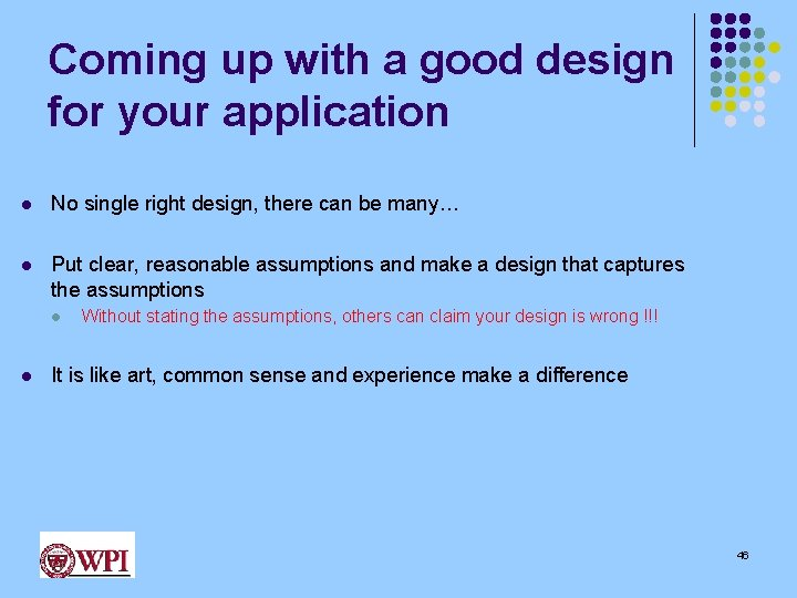Coming up with a good design for your application l No single right design,