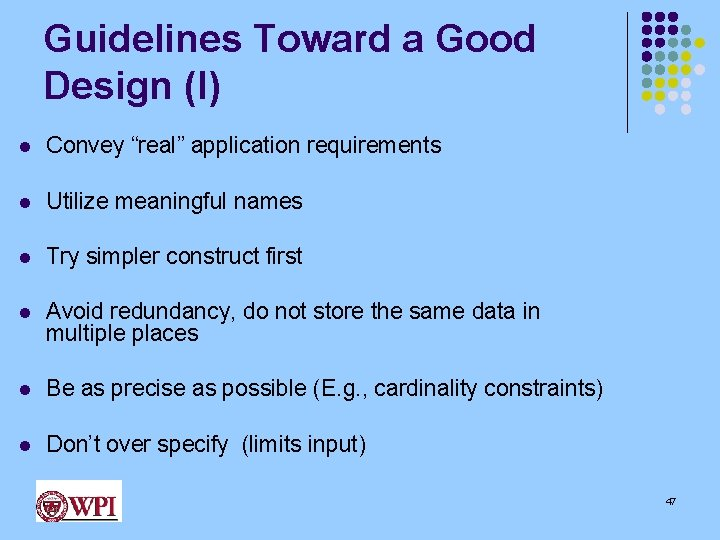 """Guidelines Toward a Good Design (I) l Convey """"real"""" application requirements l Utilize meaningful"""