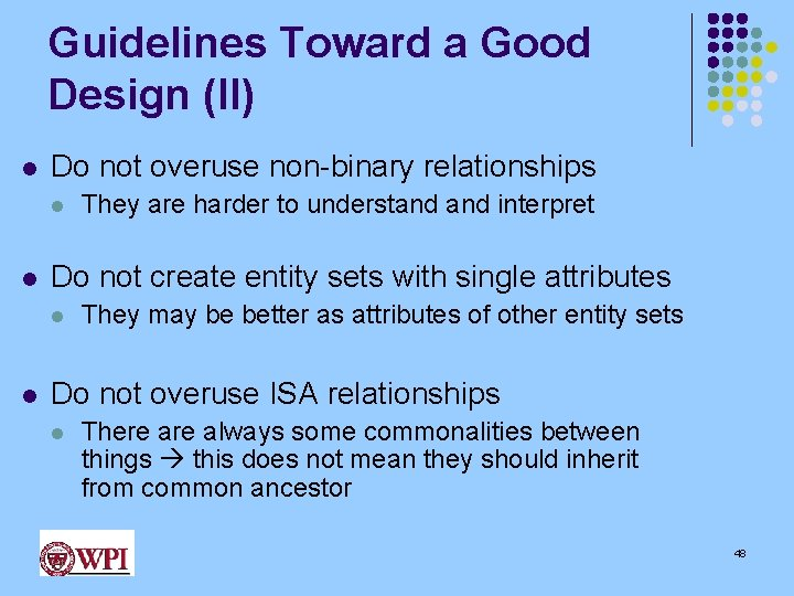 Guidelines Toward a Good Design (II) l Do not overuse non-binary relationships l l