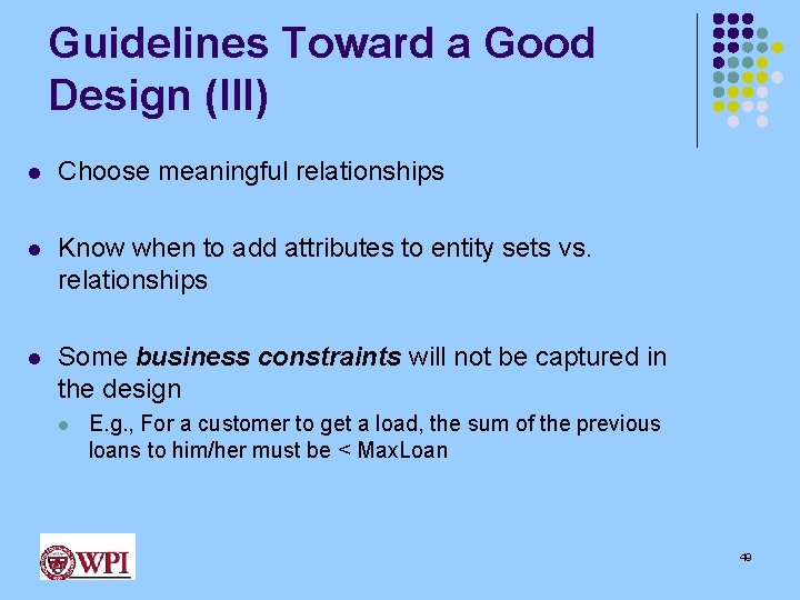 Guidelines Toward a Good Design (III) l Choose meaningful relationships l Know when to