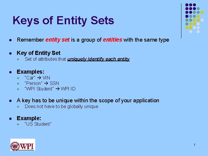 Keys of Entity Sets l Remember entity set is a group of entities with