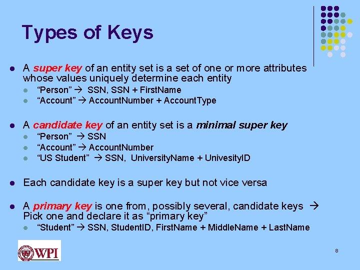 Types of Keys l A super key of an entity set is a set