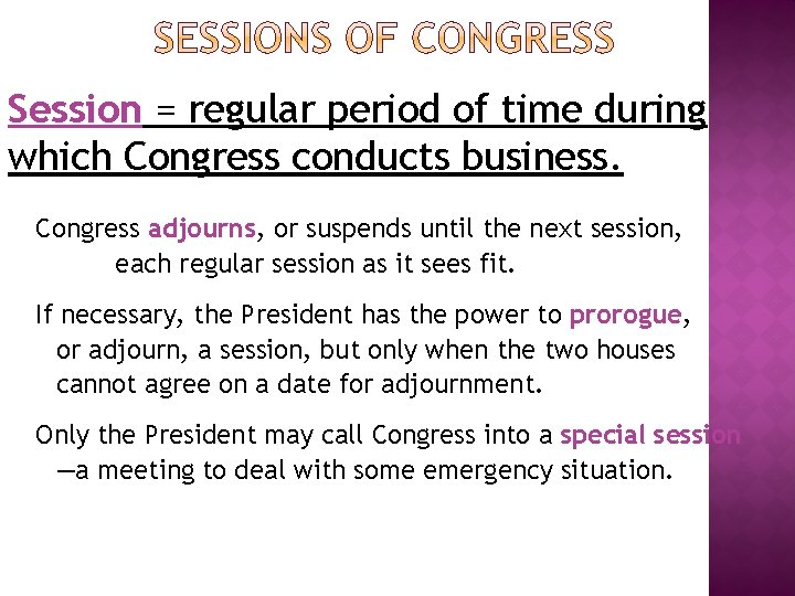 Session = regular period of time during which Congress conducts business. Congress adjourns, or