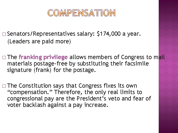 � Senators/Representatives salary: $174, 000 a year. (Leaders are paid more) � The franking
