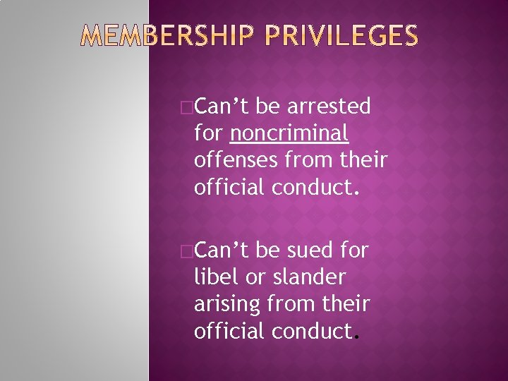 �Can't be arrested for noncriminal offenses from their official conduct. �Can't be sued for