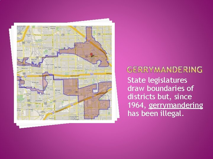 State legislatures draw boundaries of districts but, since 1964, gerrymandering has been illegal.