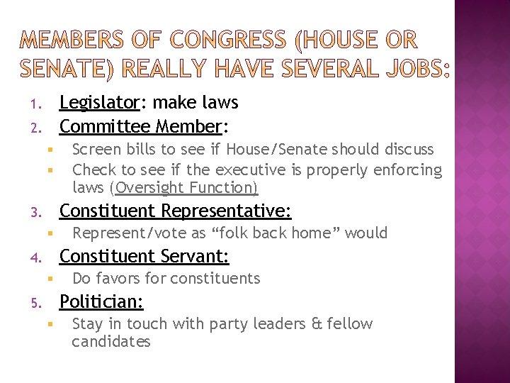 Legislator: make laws Committee Member: 1. 2. § § Screen bills to see if