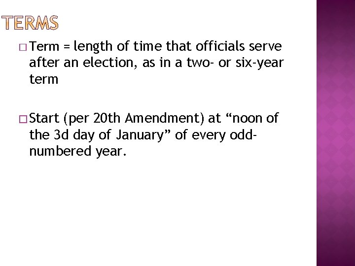 � Term = length of time that officials serve after an election, as in