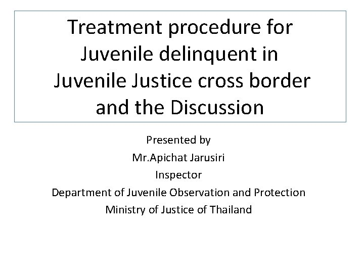 Treatment procedure for Juvenile delinquent in Juvenile Justice cross border and the Discussion Presented