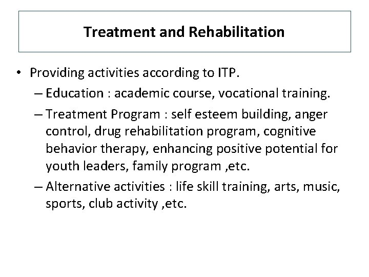 Treatment and Rehabilitation • Providing activities according to ITP. – Education : academic course,