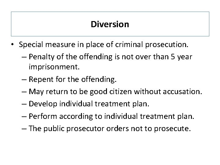Diversion • Special measure in place of criminal prosecution. – Penalty of the offending