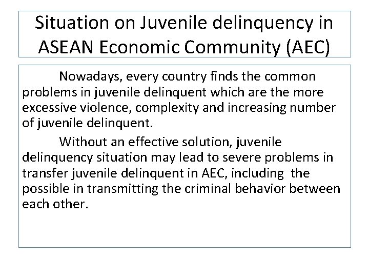 Situation on Juvenile delinquency in ASEAN Economic Community (AEC) Nowadays, every country finds the