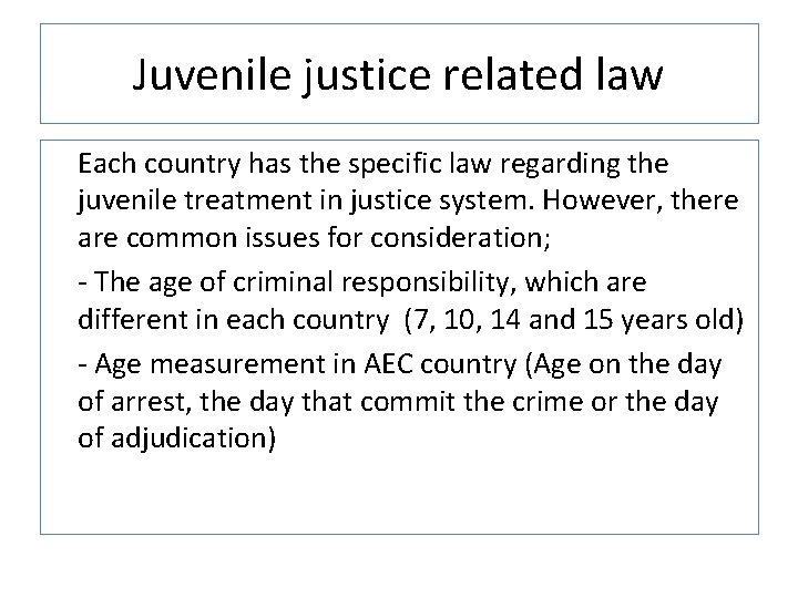Juvenile justice related law Each country has the specific law regarding the juvenile treatment