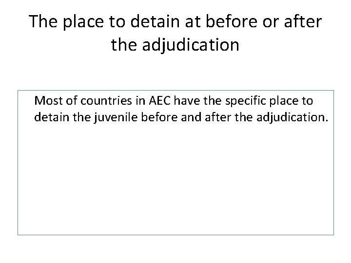 The place to detain at before or after the adjudication Most of countries in