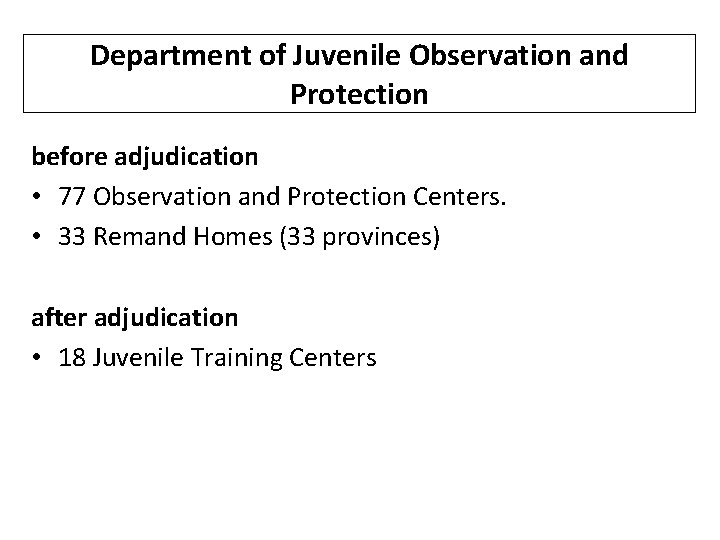 Department of Juvenile Observation and Protection before adjudication • 77 Observation and Protection Centers.