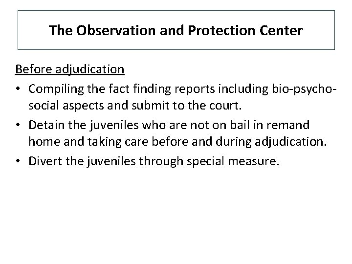 The Observation and Protection Center Before adjudication • Compiling the fact finding reports including