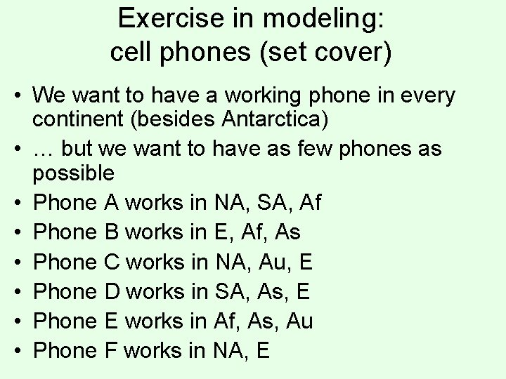 Exercise in modeling: cell phones (set cover) • We want to have a working