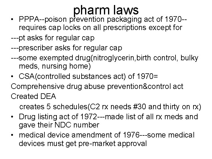 pharm laws • PPPA--poison prevention packaging act of 1970 -requires cap locks on all