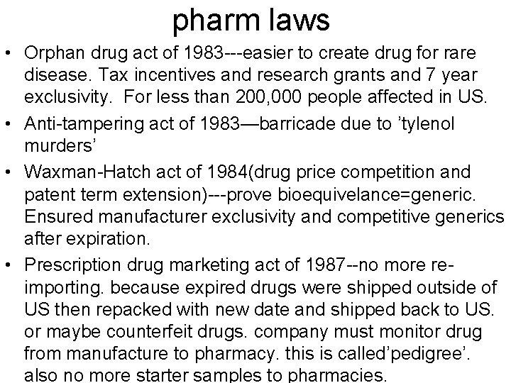 pharm laws • Orphan drug act of 1983 ---easier to create drug for rare