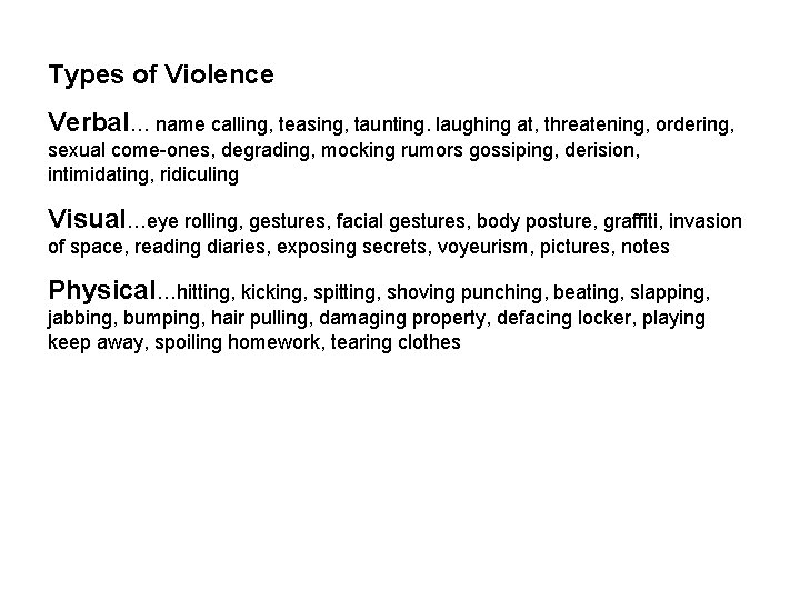 Types of Violence Verbal… name calling, teasing, taunting. laughing at, threatening, ordering, sexual come-ones,