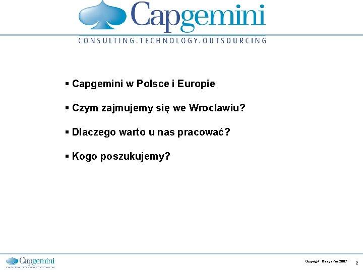 § Capgemini w Polsce i Europie § Czym zajmujemy się we Wrocławiu? § Dlaczego