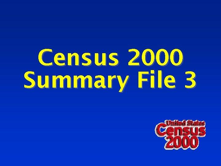 Census 2000 Summary File 3