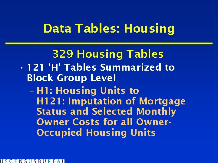 Data Tables: Housing 329 Housing Tables • 121 'H' Tables Summarized to Block Group