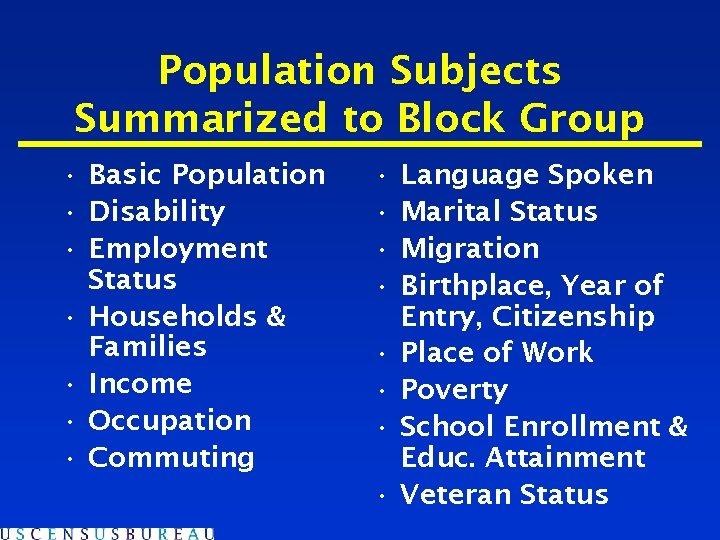 Population Subjects Summarized to Block Group • Basic Population • Disability • Employment Status