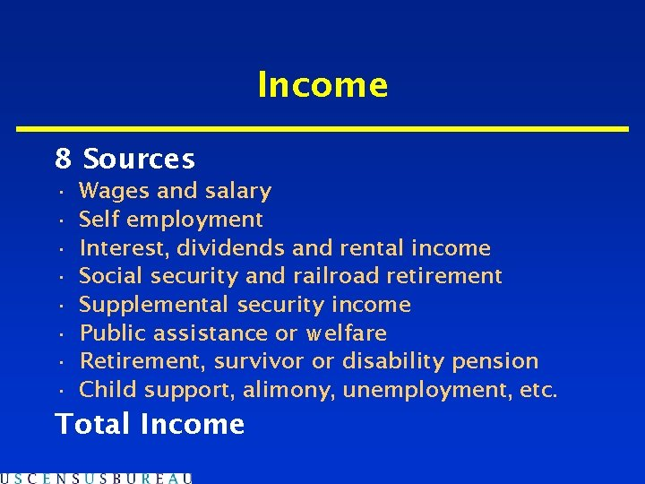 Income 8 Sources • • Wages and salary Self employment Interest, dividends and rental